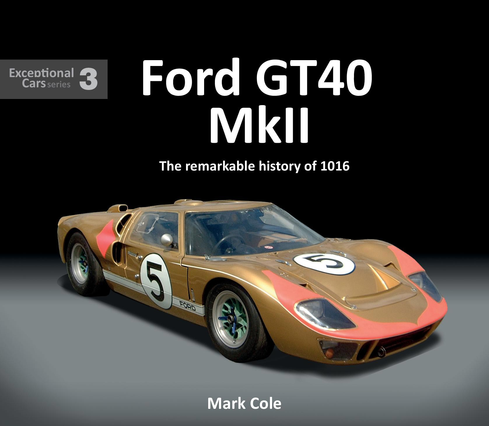 Ford GT40 Mk II - The Remarkable History of 1016